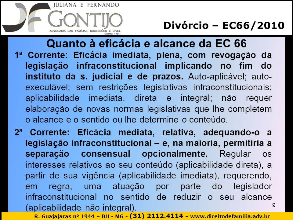 R. Guajajaras nº 1944 – BH - MG - (31) 2112.4114 – www.direitodefamilia.adv.br Quanto à eficácia e alcance da EC 66 1ª Corrente: Eficácia imediata, pl