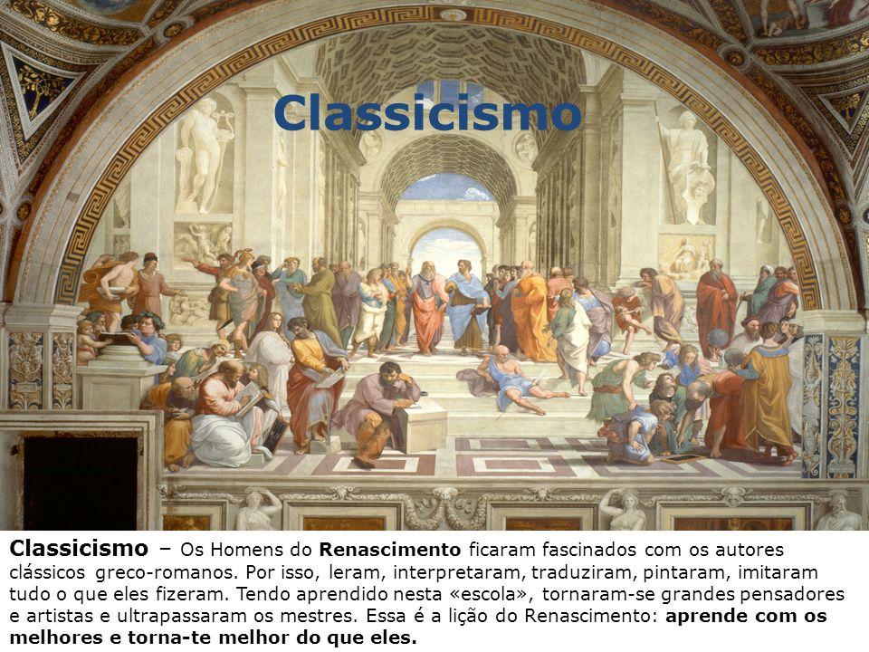 Classicismo Classicismo – Os Homens do Renascimento ficaram fascinados com os autores clássicos greco-romanos.
