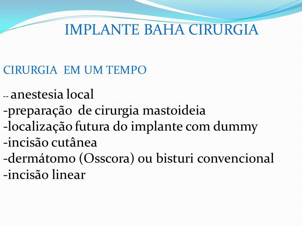 IMPLANTE BAHA CIRURGIA CIRURGIA EM UM TEMPO -- anestesia local -preparação de cirurgia mastoideia -localização futura do implante com dummy -incisão c