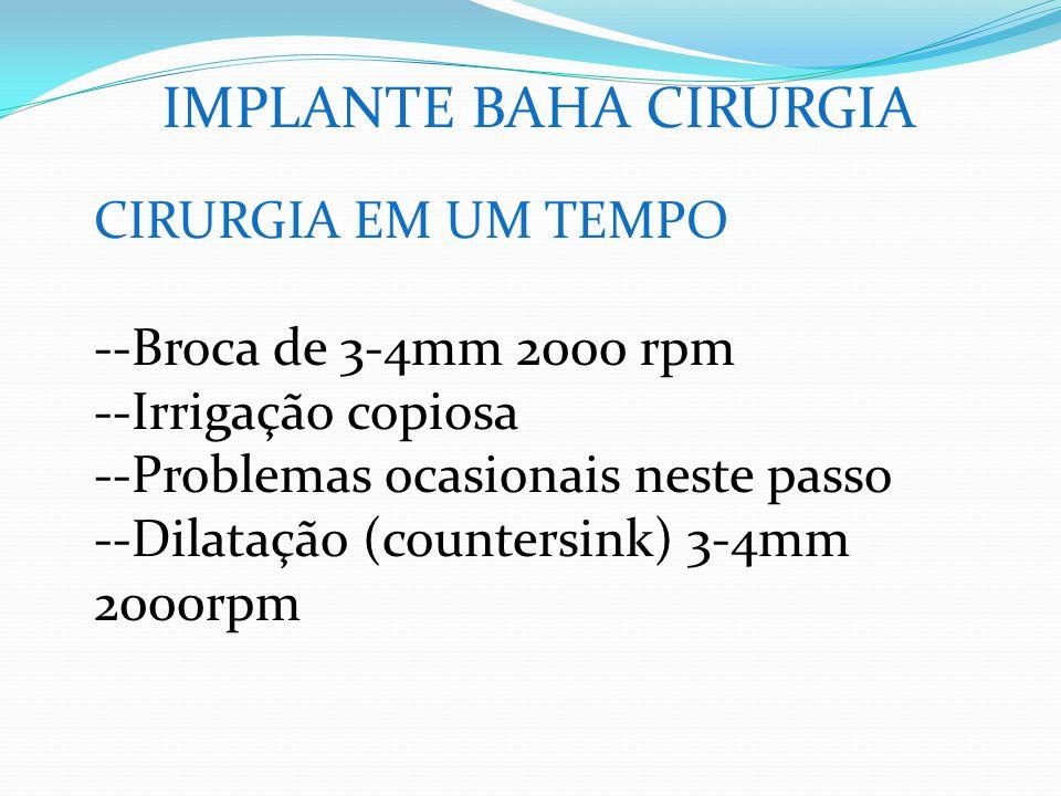 IMPLANTE BAHA CIRURGIA CIRURGIA EM UM TEMPO --Broca de 3-4mm 2000 rpm --Irrigação copiosa --Problemas ocasionais neste passo --Dilatação (countersink)