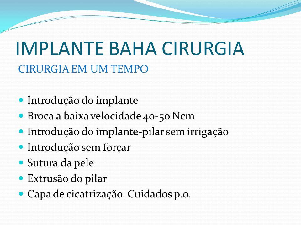 IMPLANTE BAHA CIRURGIA CIRURGIA EM UM TEMPO Introdução do implante Broca a baixa velocidade 40-50 Ncm Introdução do implante-pilar sem irrigação Intro