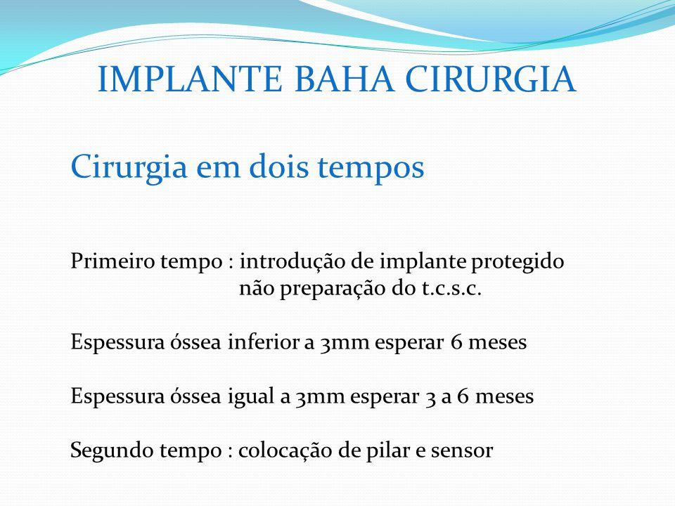 IMPLANTE BAHA CIRURGIA Cirurgia em dois tempos Primeiro tempo : introdução de implante protegido não preparação do t.c.s.c. Espessura óssea inferior a