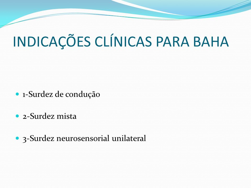 INDICAÇÕES CLÍNICAS PARA BAHA 1-Surdez de condução 2-Surdez mista 3-Surdez neurosensorial unilateral