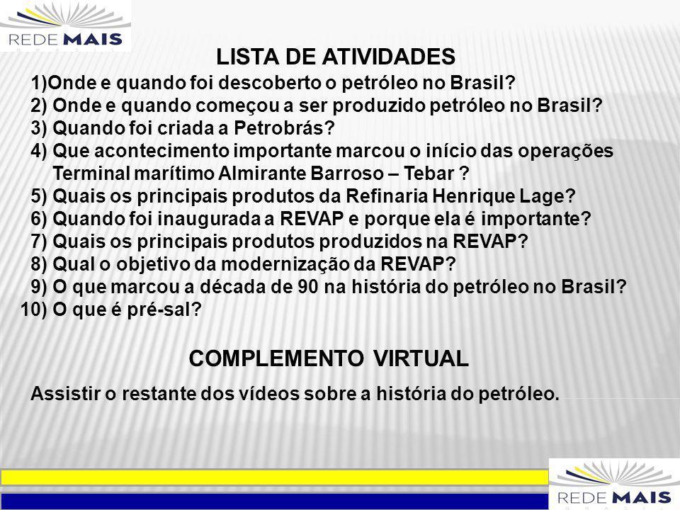 LISTA DE ATIVIDADES 1)Onde e quando foi descoberto o petróleo no Brasil? 2) Onde e quando começou a ser produzido petróleo no Brasil? 3) Quando foi cr