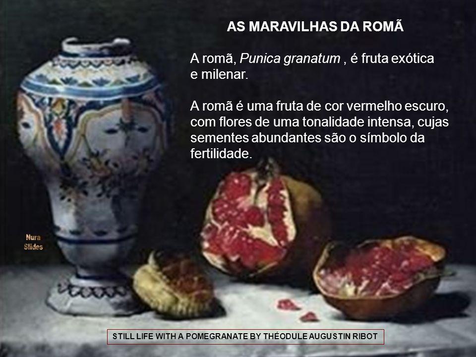 STILL LIFE WITH A POMEGRANATE BY THÉODULE AUGUSTIN RIBOT A romã, Punica granatum, é fruta exótica e milenar.