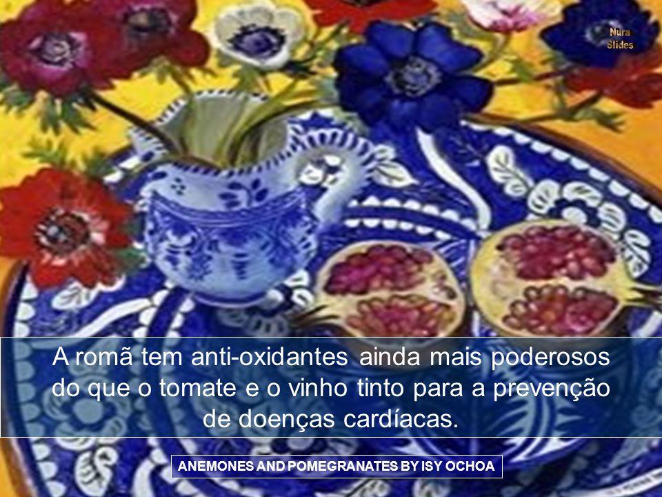 ANEMONES AND POMEGRANATES BY ISY OCHOA A romã tem anti-oxidantes ainda mais poderosos do que o tomate e o vinho tinto para a prevenção de doenças cardíacas.