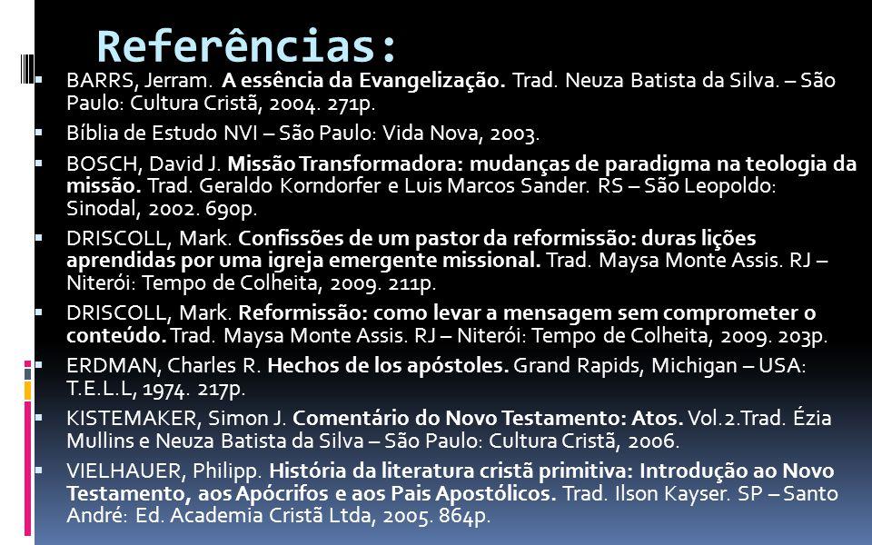 Referências: BARRS, Jerram. A essência da Evangelização. Trad. Neuza Batista da Silva. – São Paulo: Cultura Cristã, 2004. 271p. Bíblia de Estudo NVI –