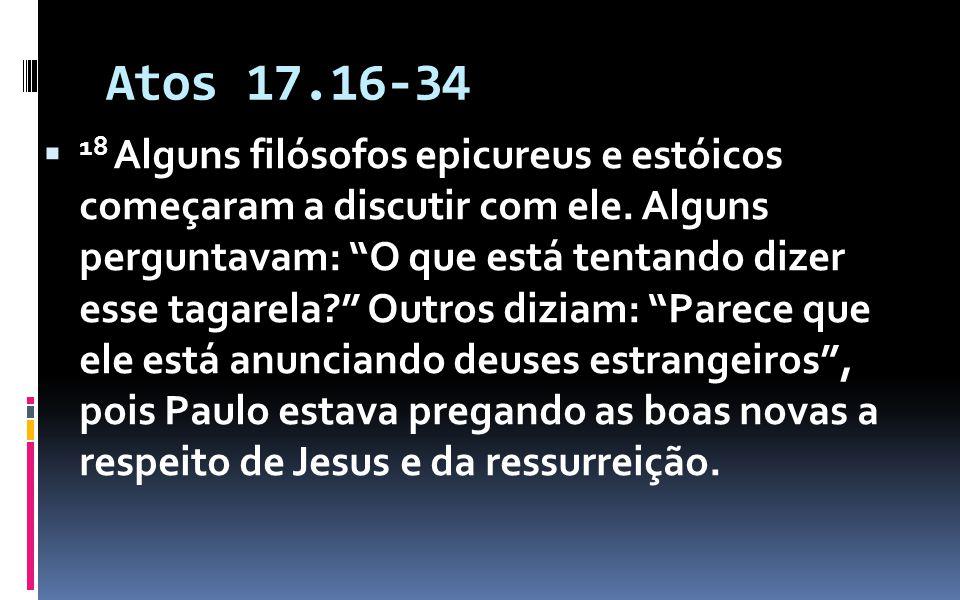 Atos 17.1634 19 Então o levaram a uma reunião do Areópago, onde lhe perguntaram: Podemos saber que novo ensino é esse que você está anunciando.