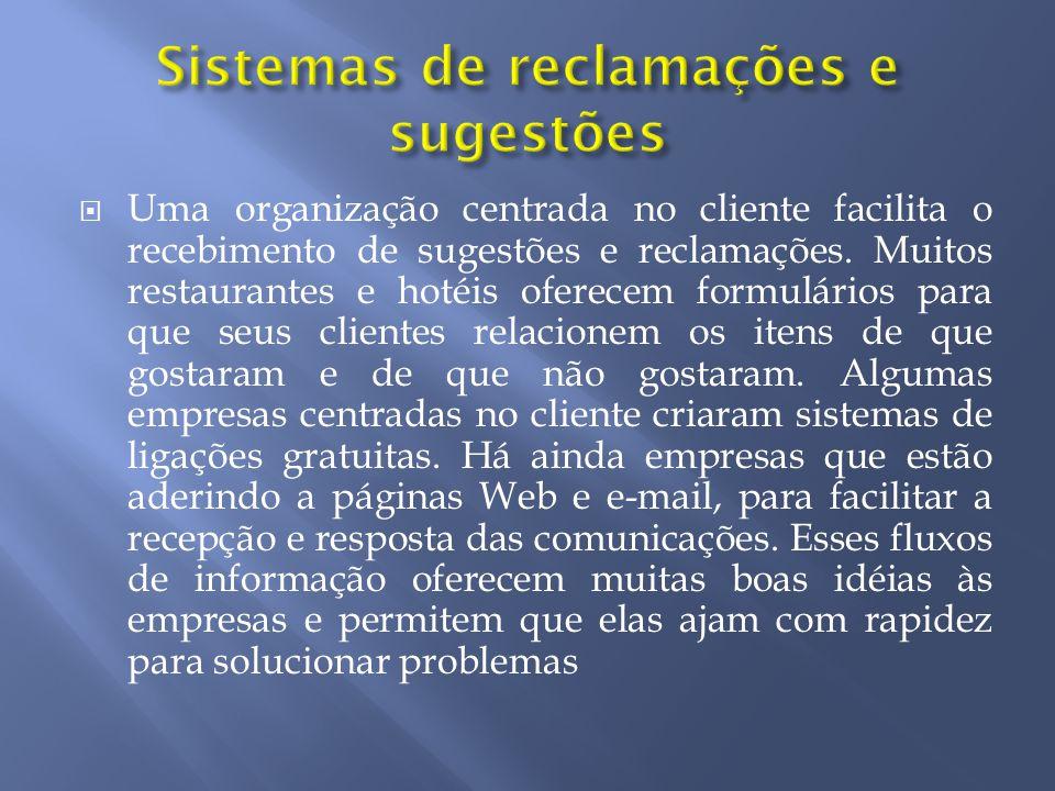 Uma organização centrada no cliente facilita o recebimento de sugestões e reclamações. Muitos restaurantes e hotéis oferecem formulários para que seus