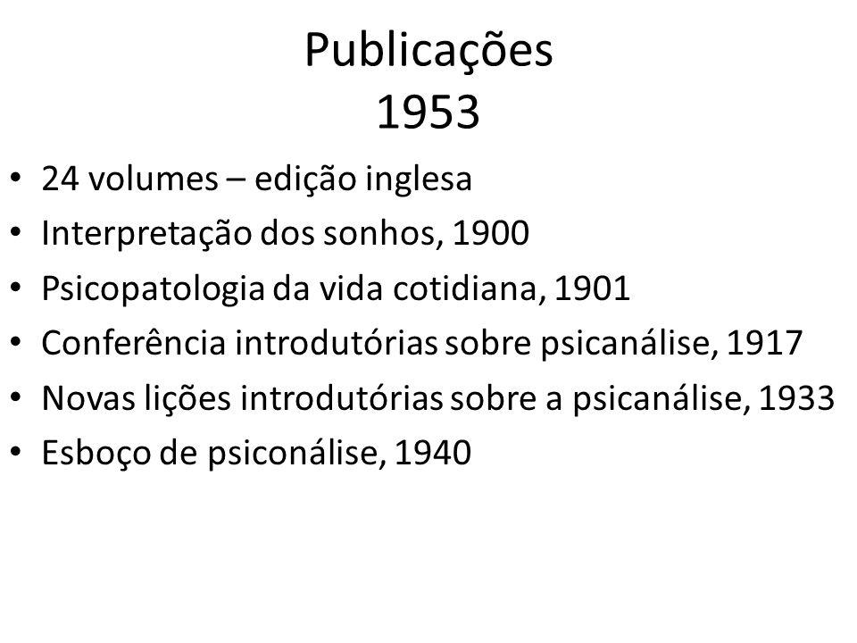 Publicações 1953 24 volumes – edição inglesa Interpretação dos sonhos, 1900 Psicopatologia da vida cotidiana, 1901 Conferência introdutórias sobre psi