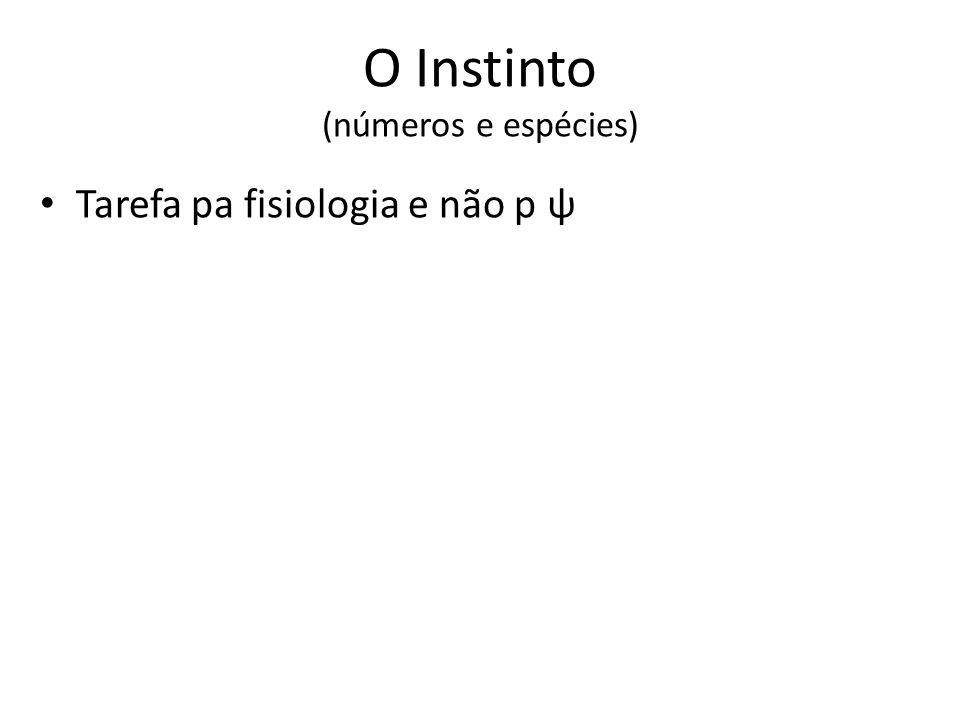 O Instinto (números e espécies) Tarefa pa fisiologia e não p ψ