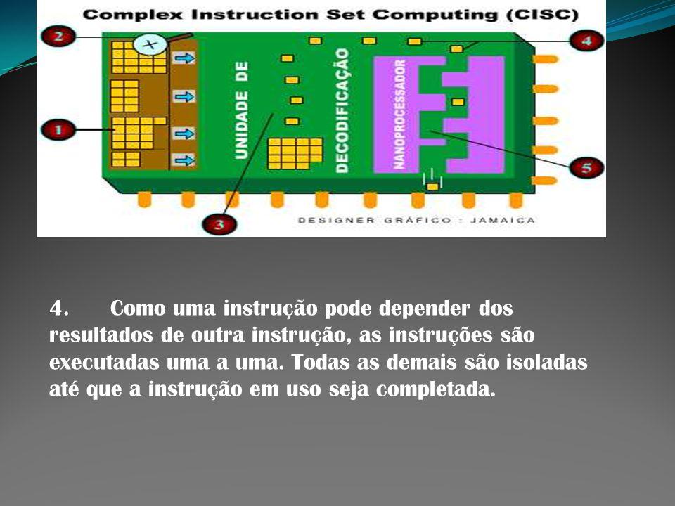 4. Como uma instrução pode depender dos resultados de outra instrução, as instruções são executadas uma a uma. Todas as demais são isoladas até que a