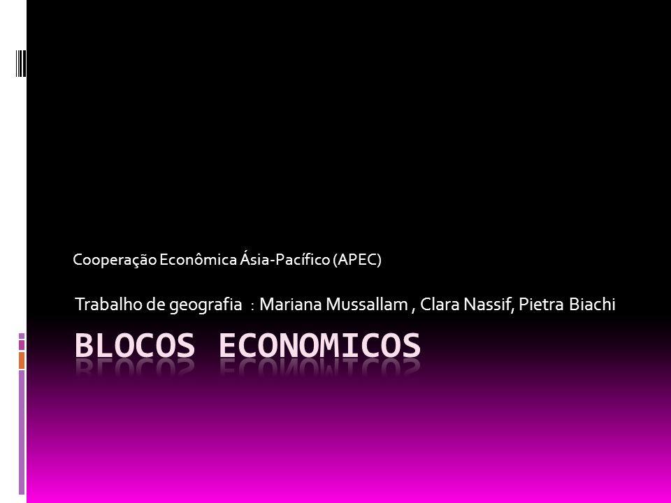 Trabalho de geografia : Mariana Mussallam, Clara Nassif, Pietra Biachi Cooperação Econômica Ásia-Pacífico (APEC)