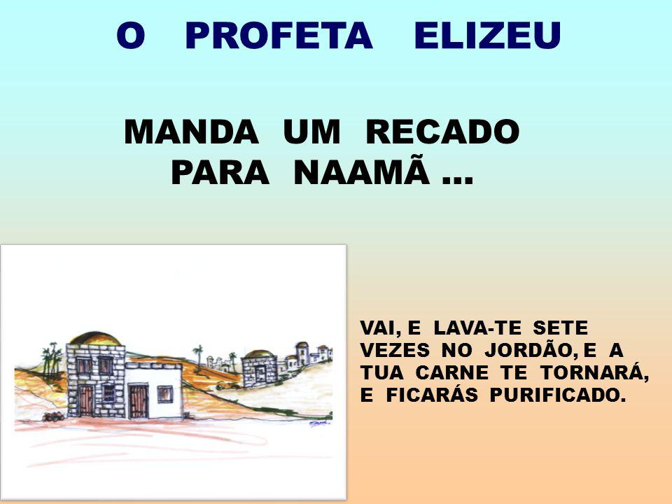 O PROFETA ELIZEU MANDA UM RECADO PARA NAAMÃ...