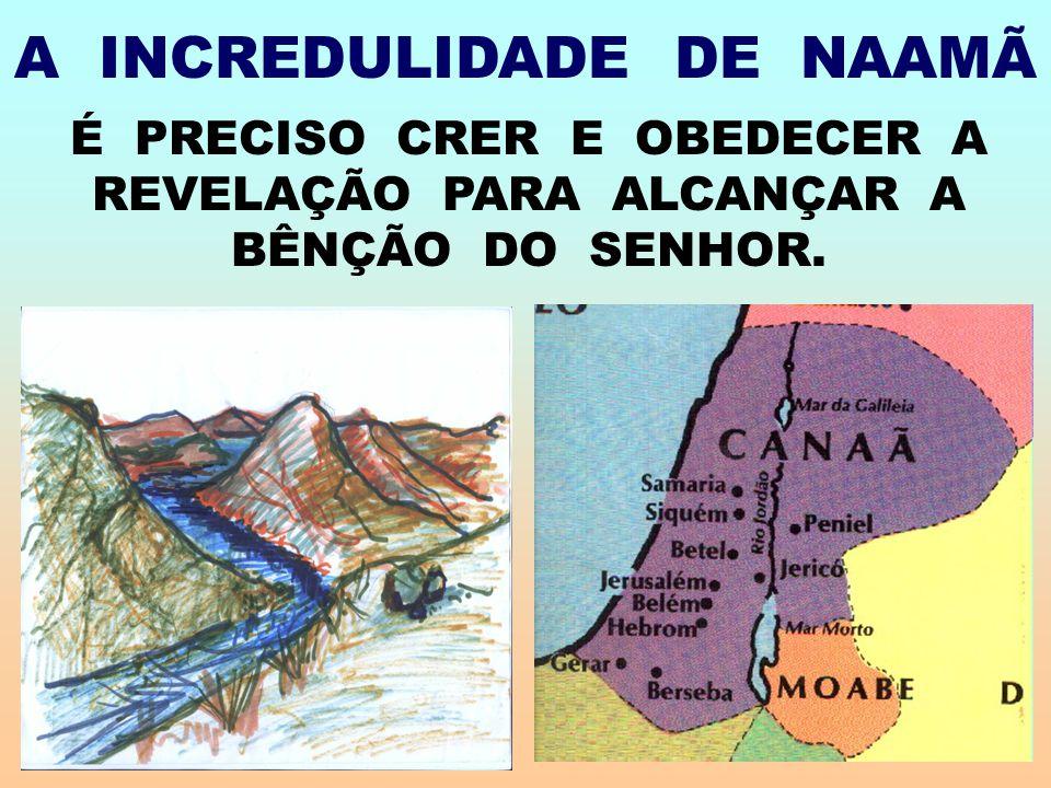 A INCREDULIDADE DE NAAMÃ É PRECISO CRER E OBEDECER A REVELAÇÃO PARA ALCANÇAR A BÊNÇÃO DO SENHOR.