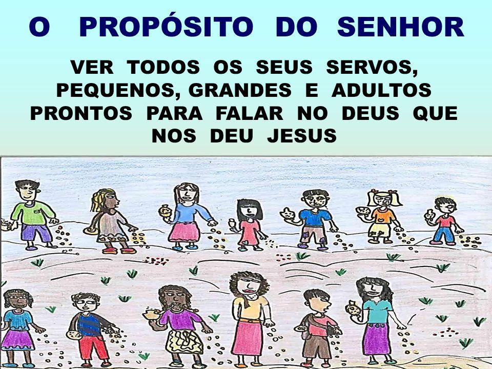O PROPÓSITO DO SENHOR VER TODOS OS SEUS SERVOS, PEQUENOS, GRANDES E ADULTOS PRONTOS PARA FALAR NO DEUS QUE NOS DEU JESUS