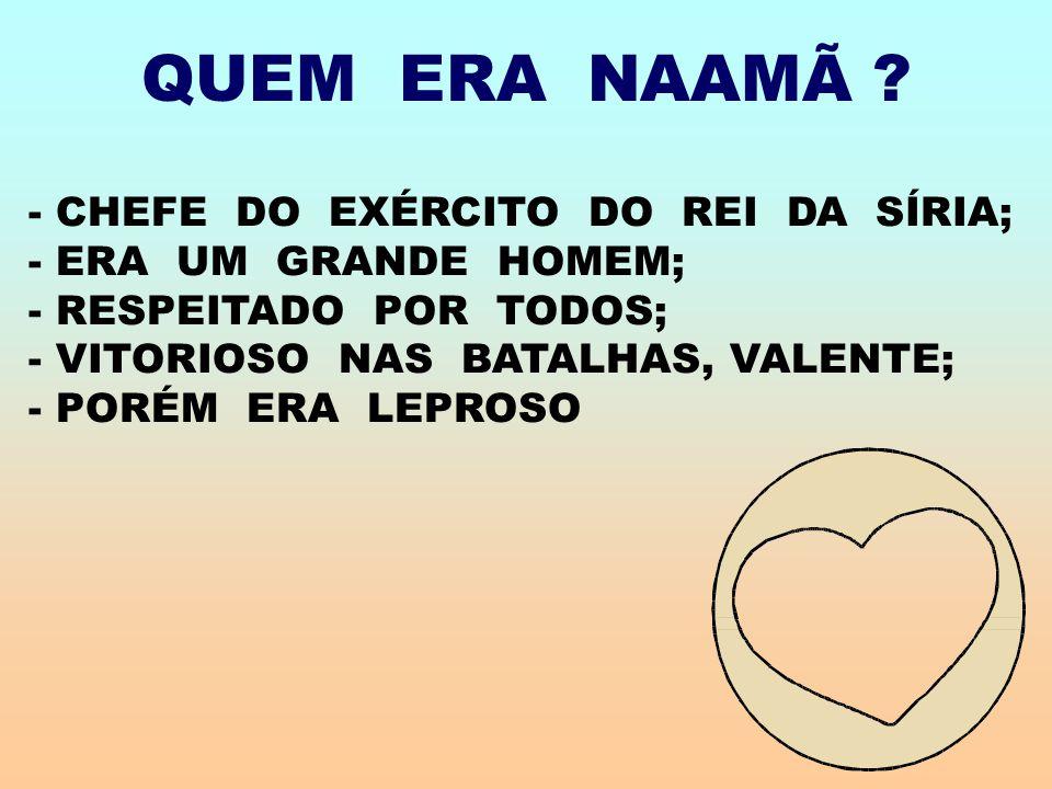 QUEM ERA NAAMÃ .