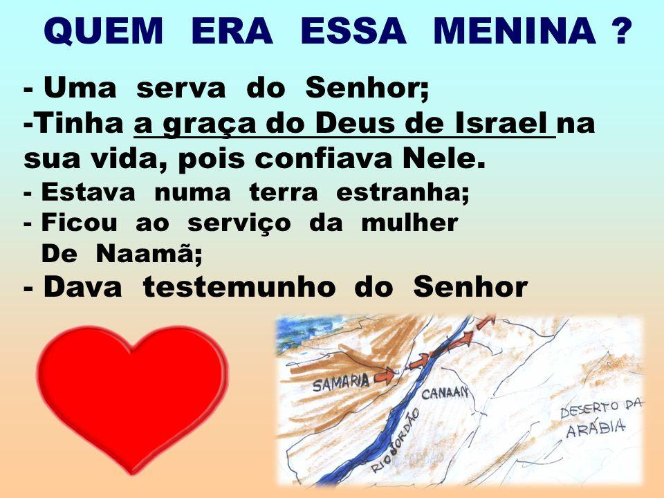 - Uma serva do Senhor; -Tinha a graça do Deus de Israel na sua vida, pois confiava Nele.