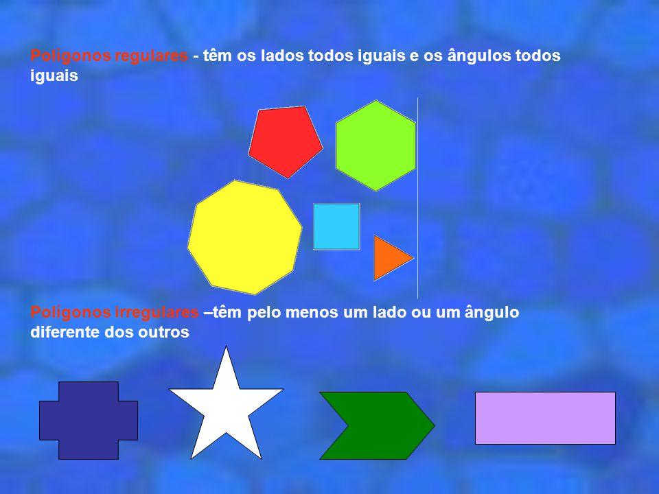 Polígonos regulares - têm os lados todos iguais e os ângulos todos iguais Polígonos irregulares –têm pelo menos um lado ou um ângulo diferente dos out