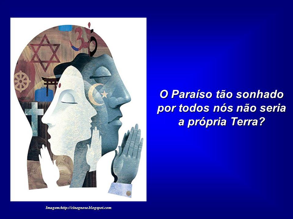 O Paraíso tão sonhado por todos nós não seria a própria Terra? Imagem:http://cinegnose.blogspot.com