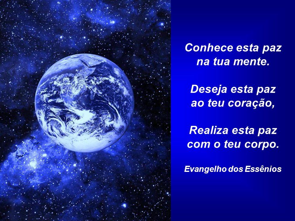 Aquele que encontrou a paz na sua Mãe Terra não morrerá jamais.
