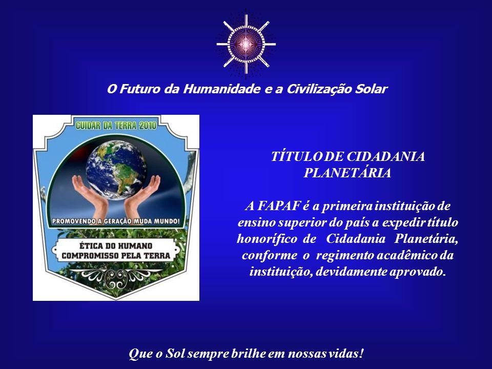 O Futuro da Humanidade e a Civilização Solar Que o Sol sempre brilhe em nossas vidas! Manifesto a minha gratidão pela honra de ter recebido o título d