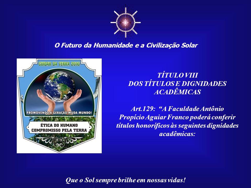 O Futuro da Humanidade e a Civilização Solar Que o Sol sempre brilhe em nossas vidas! TÍTULO DE CIDADANIA PLANETÁRIA A FAPAF é a primeira instituição
