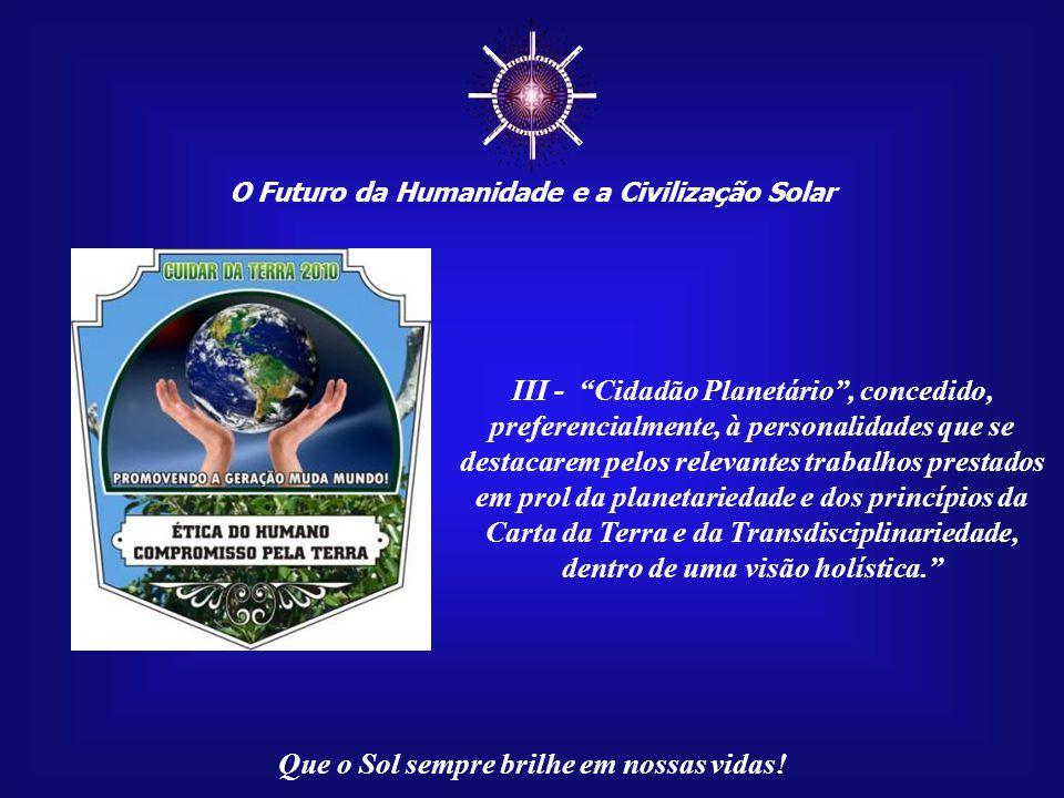 O Futuro da Humanidade e a Civilização Solar Que o Sol sempre brilhe em nossas vidas! TÍTULO VIII DOS TÍTULOS E DIGNIDADES ACADÊMICAS Art.129: A Facul