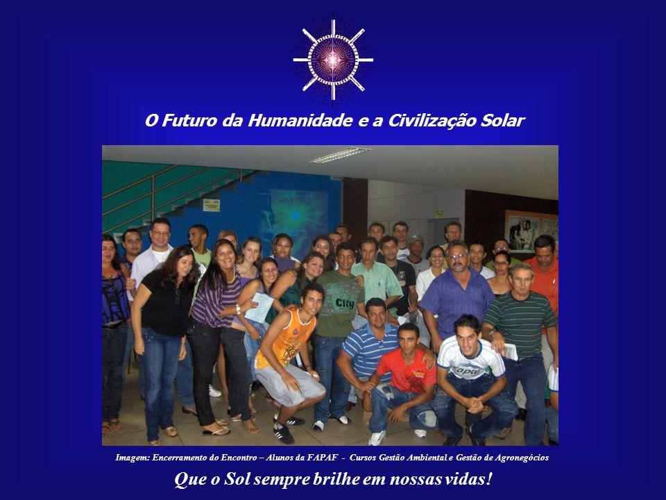 O Futuro da Humanidade e a Civilização Solar Que o Sol sempre brilhe em nossas vidas! Imagem: Cuidar da Terra – 2010, em 23/06/20010