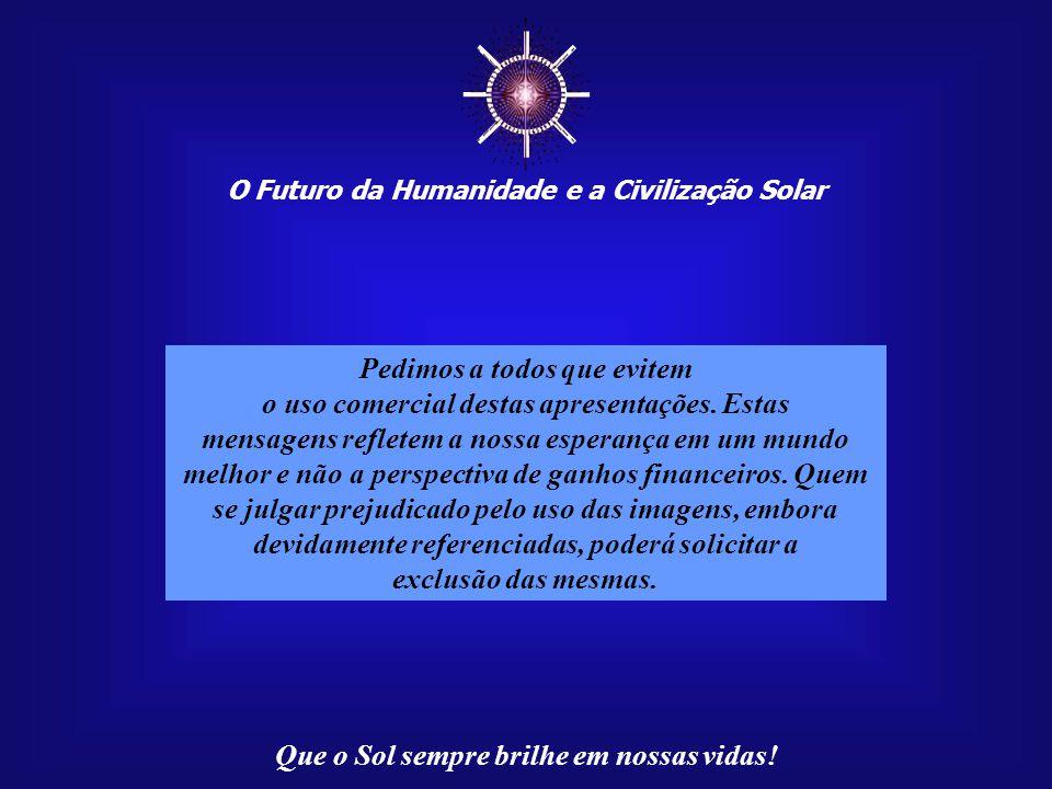 O Futuro da Humanidade e a Civilização Solar Que o Sol sempre brilhe em nossas vidas! Paulo R. C. Medeiros, autor destas mensagens, reside em Brasília