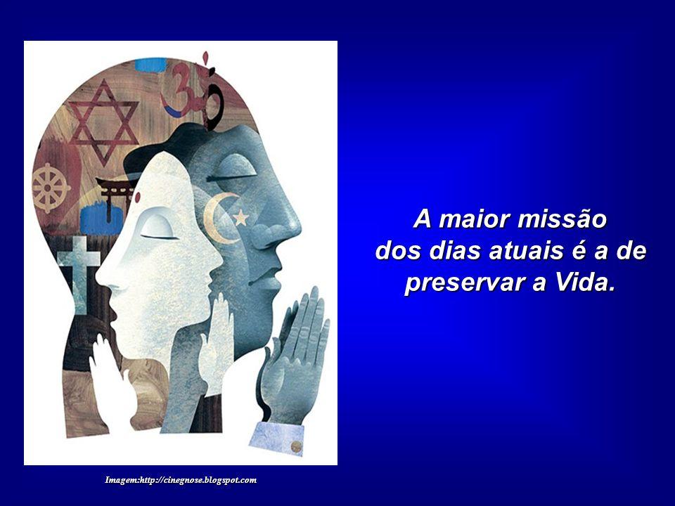 A maior missão dos dias atuais é a de preservar a Vida. Imagem:http://cinegnose.blogspot.com