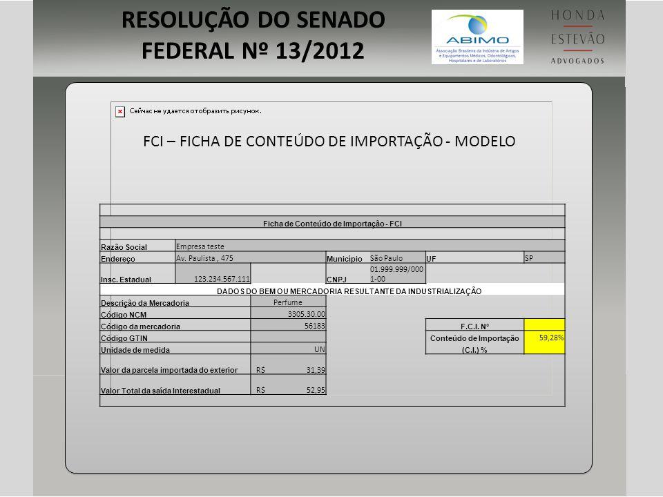 RESOLUÇÃO DO SENADO FEDERAL Nº 13/2012 Ficha de Conteúdo de Importação - FCI Razão Social Empresa teste Endereço Av. Paulista, 475 Município São Paulo