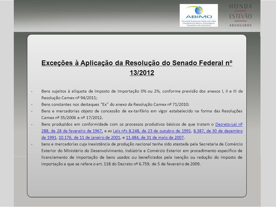 Exceções à Aplicação da Resolução do Senado Federal nº 13/2012 -Bens sujeitos à alíquota de Imposto de Importação 0% ou 2%, conforme previsão dos anex