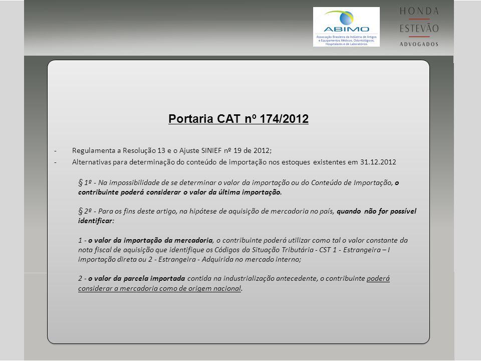Portaria CAT nº 174/2012 -Regulamenta a Resolução 13 e o Ajuste SINIEF nº 19 de 2012; -Alternativas para determinação do conteúdo de importação nos es