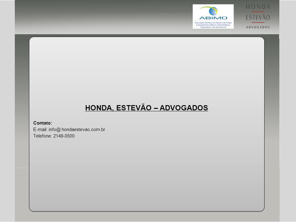 HONDA, ESTEVÃO – ADVOGADOS Contato: E-mail: info@ hondaestevao.com.br Telefone: 2149-0500 HONDA, ESTEVÃO – ADVOGADOS Contato: E-mail: info@ hondaestev