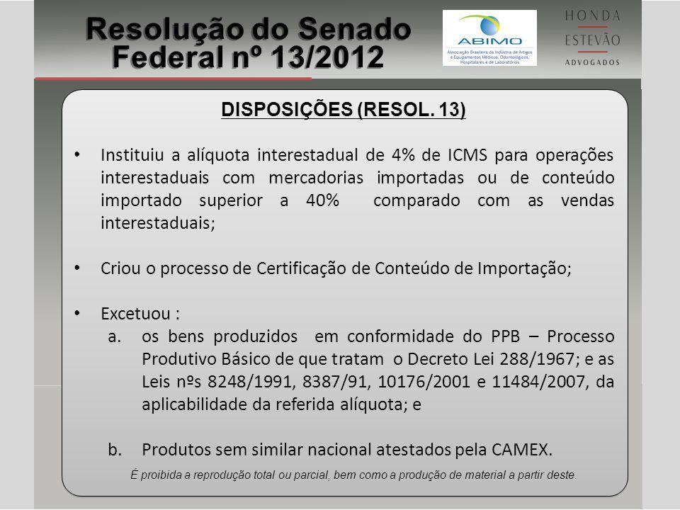 DISPOSIÇÕES (RESOL. 13) Instituiu a alíquota interestadual de 4% de ICMS para operações interestaduais com mercadorias importadas ou de conteúdo impor