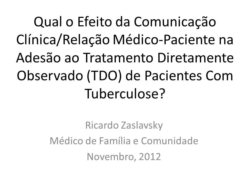 Qual o Efeito da Comunicação Clínica/Relação Médico-Paciente na Adesão ao Tratamento Diretamente Observado (TDO) de Pacientes Com Tuberculose.