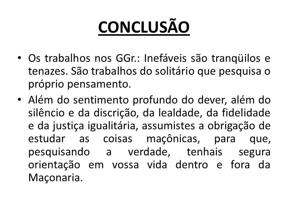 CONCLUSÃO Os trabalhos nos GGr.: Inefáveis são tranqüilos e tenazes.