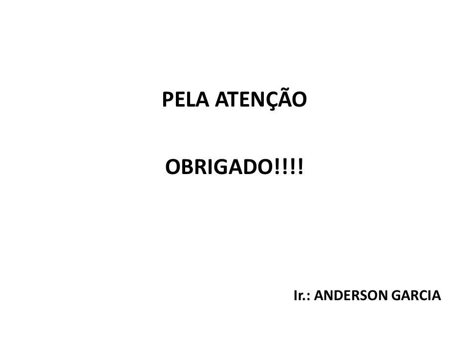 PELA ATENÇÃO OBRIGADO!!!! Ir.: ANDERSON GARCIA