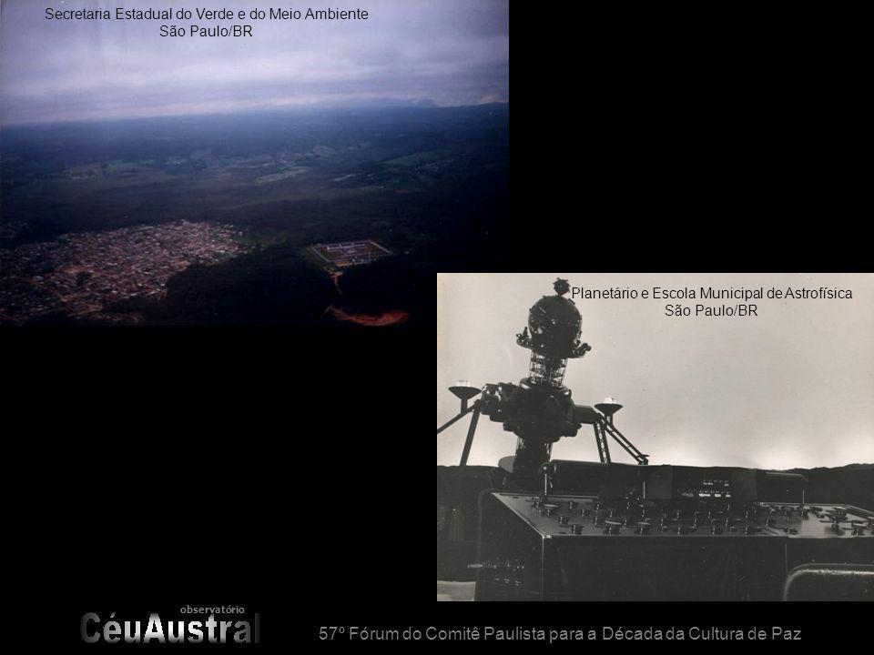 observatório 57º Fórum do Comitê Paulista para a Década da Cultura de Paz Secretaria Estadual do Verde e do Meio Ambiente São Paulo/BR Planetário e Escola Municipal de Astrofísica São Paulo/BR