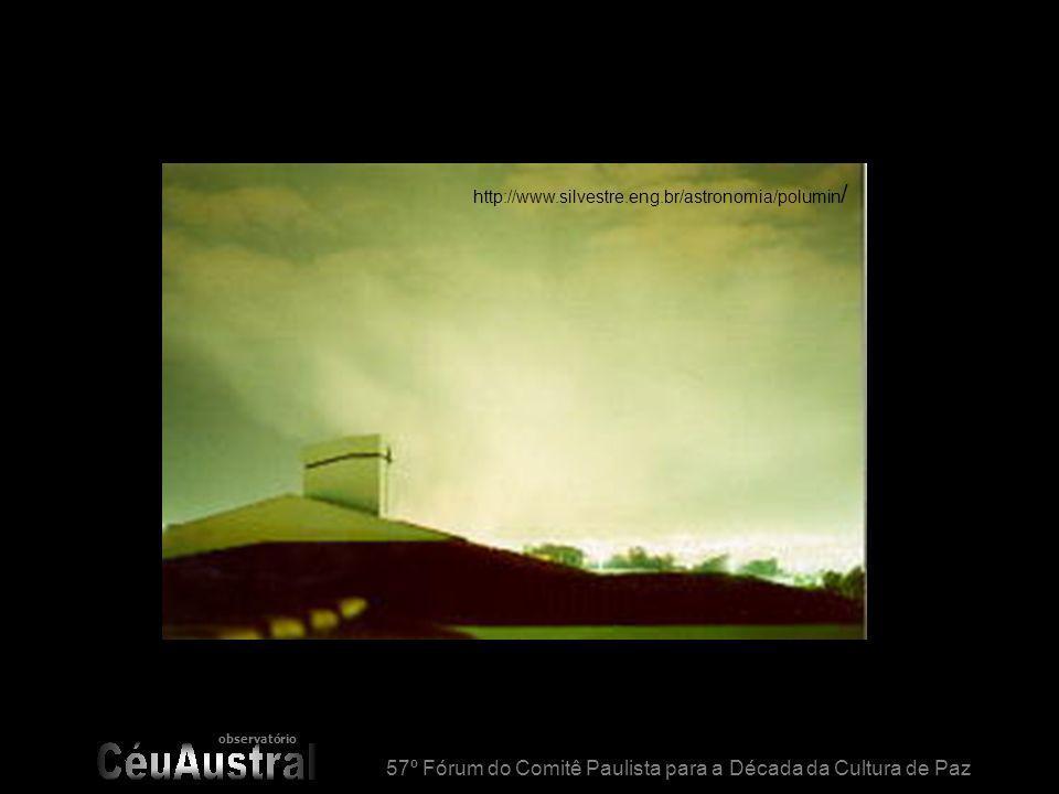 observatório 57º Fórum do Comitê Paulista para a Década da Cultura de Paz http://www.silvestre.eng.br/astronomia/polumin /