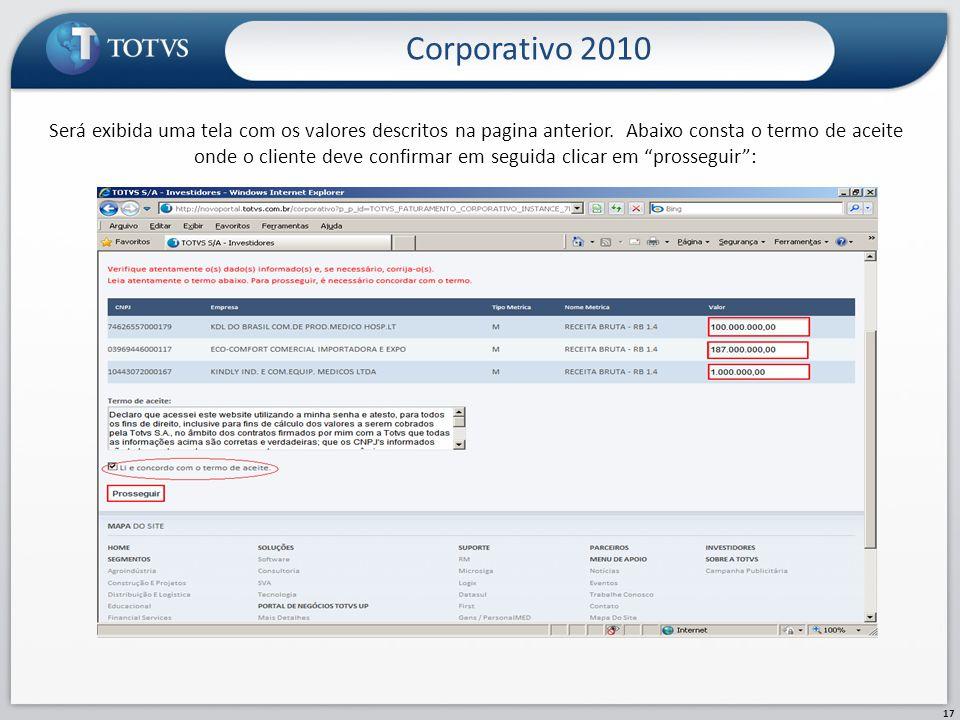 Corporativo 2010 17 Será exibida uma tela com os valores descritos na pagina anterior. Abaixo consta o termo de aceite onde o cliente deve confirmar e