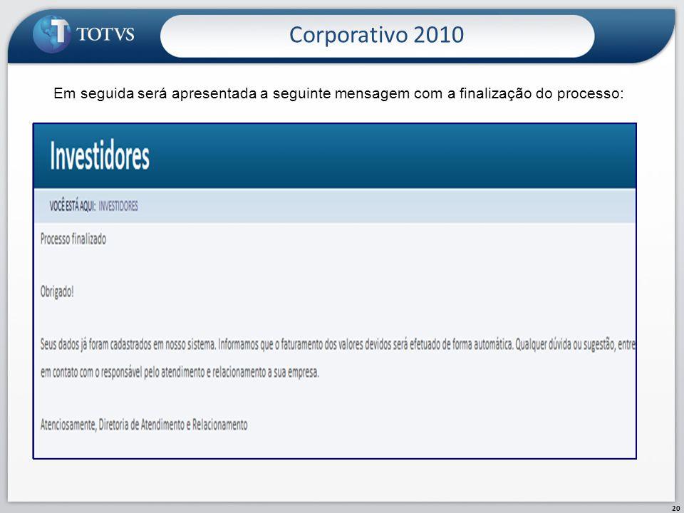 Corporativo 2010 20 Em seguida será apresentada a seguinte mensagem com a finalização do processo: