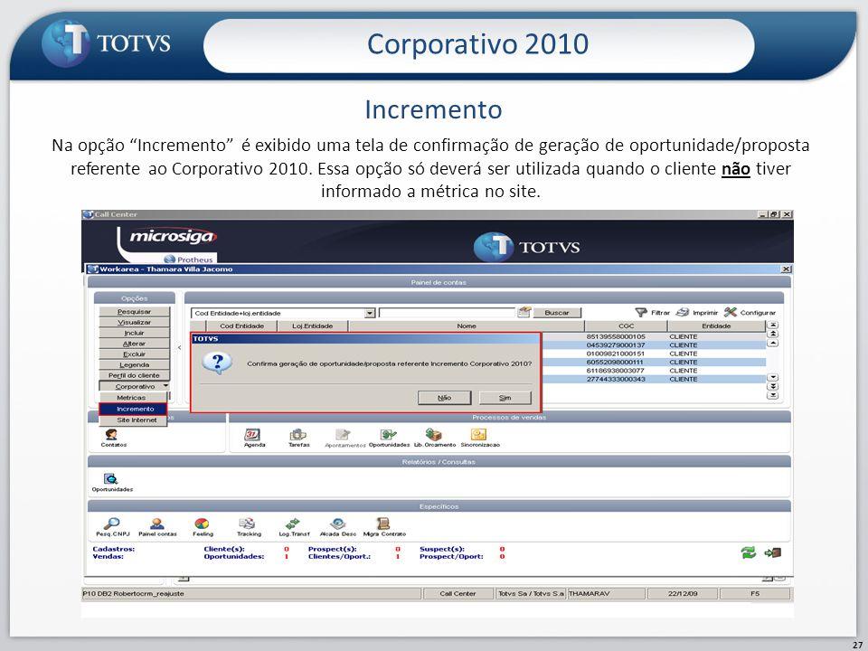 Incremento Corporativo 2010 27 Na opção Incremento é exibido uma tela de confirmação de geração de oportunidade/proposta referente ao Corporativo 2010