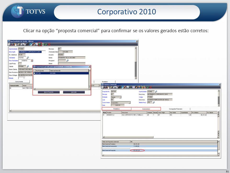 Clicar na opção proposta comercial para confirmar se os valores gerados estão corretos: Corporativo 2010 31