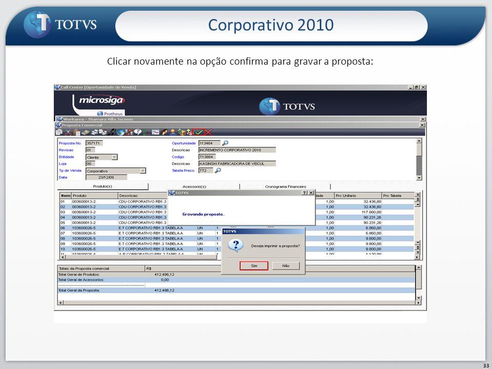 Clicar novamente na opção confirma para gravar a proposta: Corporativo 2010 33