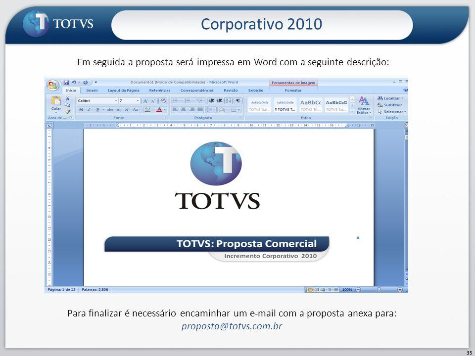 Em seguida a proposta será impressa em Word com a seguinte descrição: Corporativo 2010 35 Para finalizar é necessário encaminhar um e-mail com a propo