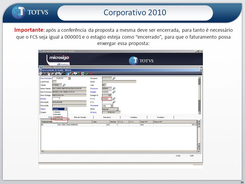Corporativo 2010 36 Importante : após a conferência da proposta a mesma deve ser encerrada, para tanto é necessário que o FCS seja igual a 000001 e o