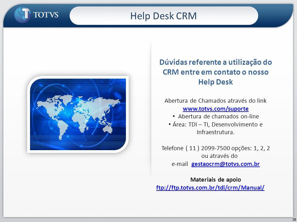 38 Dúvidas referente a utilização do CRM entre em contato o nosso Help Desk Abertura de Chamados através do link www.totvs.com/suporte www.totvs.com/s