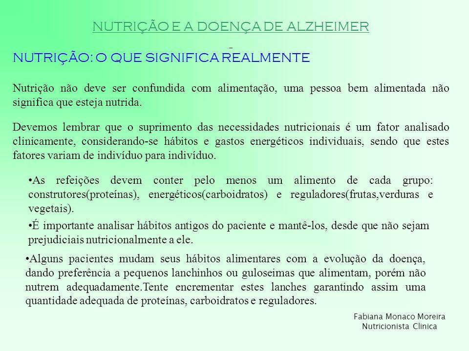 NUTRIÇÃO E A DOENÇA DE ALZHEIMER NUTRIÇÃO: O QUE SIGNIFICA REALMENTE Nutrição não deve ser confundida com alimentação, uma pessoa bem alimentada não s